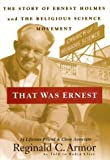 img - for That Was Ernest: The Story of Ernest Holmes and the Religious Science Movement book / textbook / text book