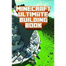 Minecraft: Ultimate Building Book: Amazing Building Ideas and Guides for All Minecraft Fans (An Unofficial Minecraft Book (Minecraft Books for Kids))