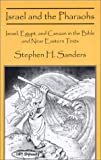 Israel and the Pharaohs : Israel, Egypt, and Canaan in the Bible and near Eastern Texts, Sanders, Stephen H., 0971435308