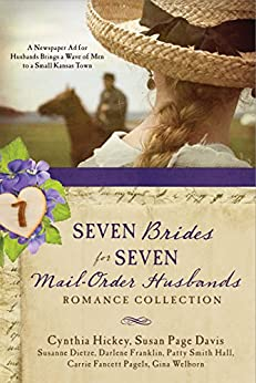 Seven Brides for Seven Mail-Order Husbands Romance Collection: A Newspaper Ad for Husbands Brings a Wave of Men to a Small Kansas Town by [Davis, Susan Page, Dietze, Susanne, Franklin, Darlene, Hall, Patty Smith, Hickey, Cynthia, Pagels, Carrie Fancett, Welborn, Gina]