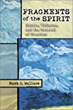 Fragments of the Spirit : Nature, Violence, and the Renewal of Creation, Wallace, Mark I., 1563383829
