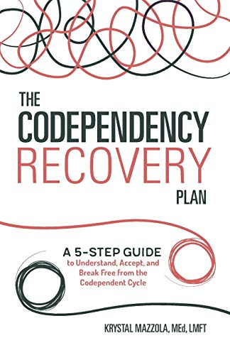 Pdf Self-Help The Codependency Recovery Plan: A 5-Step Guide to Understand, Accept, and Break Free from the Codependent Cycle