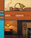 arts and crafts style homes Living in the Arts and Crafts Style: A Home Decorating Workbook