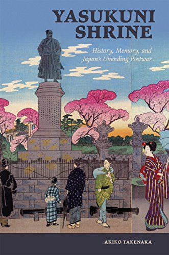 Yasukuni Shrine: History, Memory, and Japans Unending Postwar (Studies of the Weatherhead East Asian Institute, Columbia University)