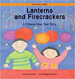 lanterns and firecrackers a chinese new year story festival time jonny zucker jan barger cohen 9780764126680 amazoncom books - Chinese New Year Story