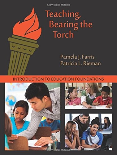Teaching, Bearing the Torch: Introduction to Education Foundations, Third Edition