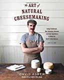 """""""The Art of Natural Cheesemaking Using Traditional, Non-Industrial Methods and Raw Ingredients to Make the World's Best Cheeses"""" av David Asher"""