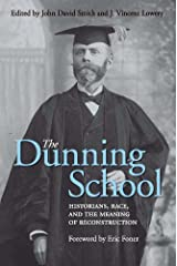 The Dunning School: Historians, Race, and the Meaning of Reconstruction Kindle Edition