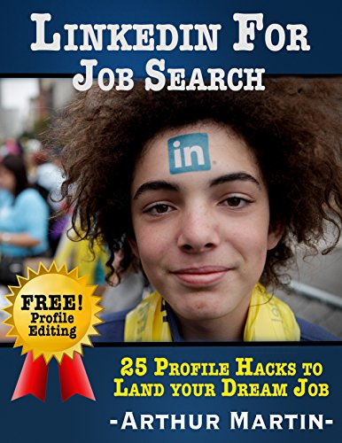 LinkedIn Success: LinkedIn Makeover: 25 Highly Effective Profile Hacks To Land An Attractive Job (FREE LinkedIn Editing and