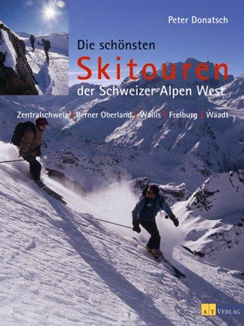 die-schnsten-skitouren-der-schweizer-alpen-west-zentralschweiz-berner-oberland-wallis-freiburg-waadt