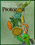 Explore the World Using Protozoa, , 0873551591