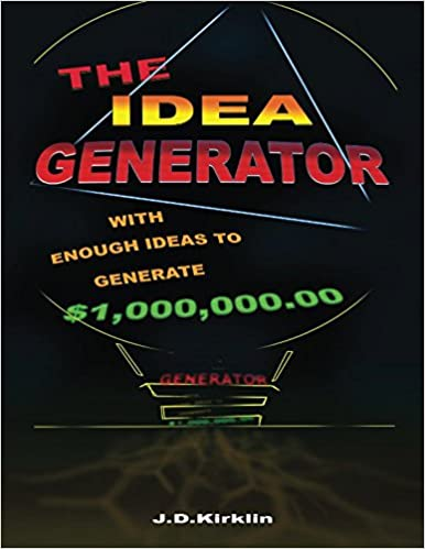 The Idea Generator: With Enough Ideas To Generate $1, 000, 000 00