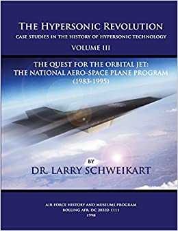 The Hypersonic Revolution, Case Studies in the History of Hypersonic Technology: Volume III, The Quest for the Obital Jet: The Natonal Aero-Space Plane Program (1983-1995)