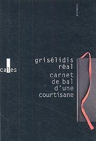 Carnet de bal d'une courtisane suivi de petite chronique des courtisanes & autres textes par Grisélidis Réal