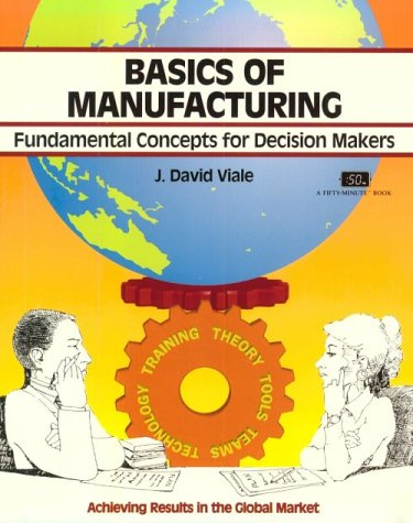Crisp: Basics of Manufacturing: Fundamental Concepts for Decision Makers (Fifty-Minute Series)