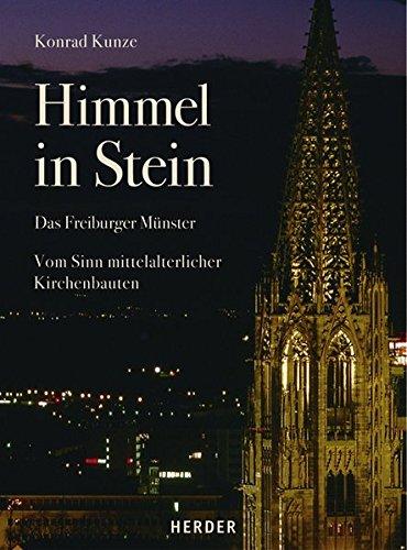 Himmel in Stein: Das Freiburger Münster. Vom Sinn mittelalterlicher Kirchenbauten