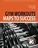 Gym Workouts - Maps to Success: Volume 1