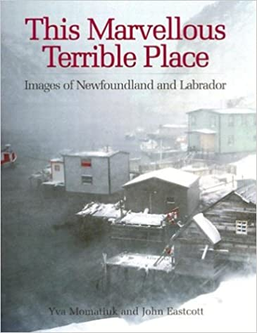 Images of Newfoundland and Labrador This Marvellous Terrible Place