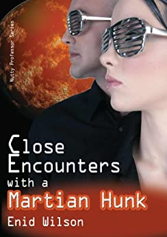 Close Encounters with a Martian Hunk (Romantic Science Fiction) (Nutty Professor Series Book 2) by [Wilson, Enid]