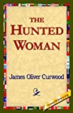 The Hunted Woman, James Oliver Curwood, 1421820536