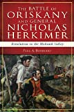 img - for The Battle of Oriskany and General Nicholas Herkimer:: Revolution in the Mohawk Valley (Military) book / textbook / text book