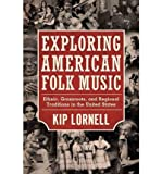 [(Exploring American Folk Music: Ethnic, Grassroots, and Regional Traditions in the United States)] [Author: Kip Lornell] published on (April, 2012)