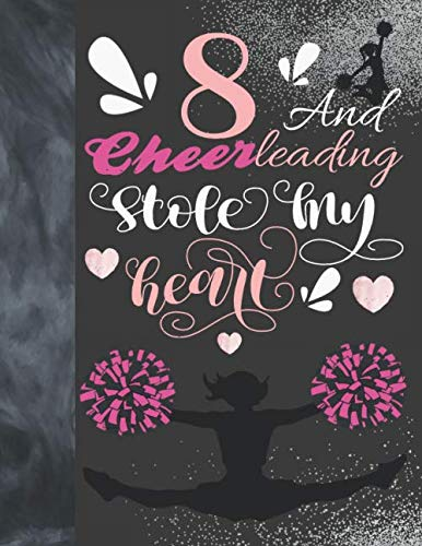 8 And Cheerleading Stole My Heart: Cheerleader College Ruled Composition Writing School Notebook To Take Teachers Notes - Gift For Cheer Squad Girls por Writing Addict