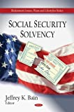 Social Security Solvency, Jeffrey K. Bain, 1606928333