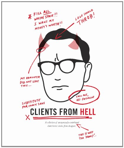 Clients From Hell: A collection of anonymously-contributed client horror stories from - Designer Channel
