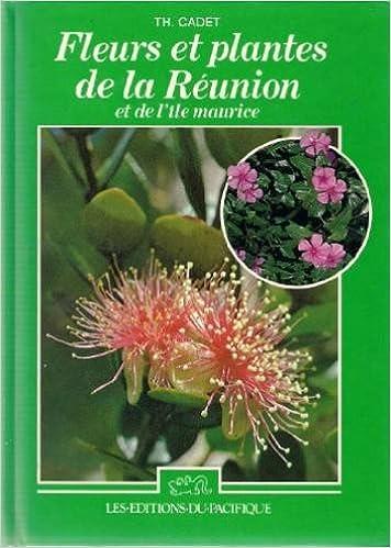 Fleurs Et Plantes De La Reunion Et De L Ile Maurice Th Cadet