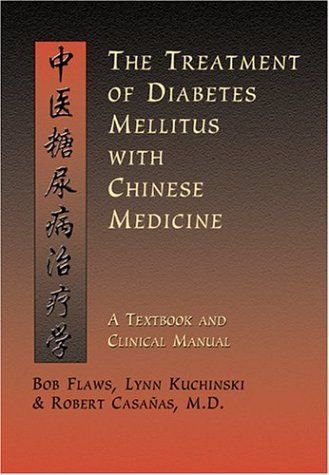 The Treatment of Diabetes Mellitus With Chinese Medicine: A Textbook & Clinical Manual