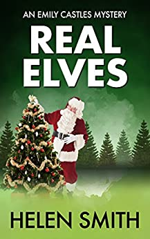 Real Elves: A Christmas Story (Emily Castles Mysteries Book 5) by [Smith, Helen]