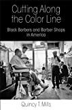 "Quincy T. Mills, ""Cutting Along the Color Line: Black Barbers and Barber Shops in America"" (UPenn Press, 2013)"