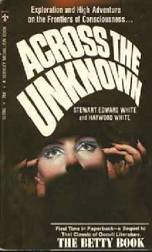 Across the Unknown, Stewart Edward White; Harwood White