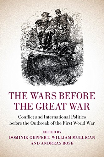 Download The Wars before the Great War: Conflict and International Politics before the Outbreak of the First World War Pdf