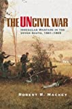 The Uncivil War: Irregular Warfare in the Upper South, 1861-1865 (Campaigns and Commanders, 5)
