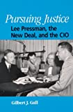 Pursuing Justice : Lee Pressman, the New Deal, and the CIO, Gall, Gilbert J., 0791441032