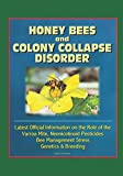 Honey Bees and Colony Collapse Disorder (CCD): Latest Official Information on the Role of the Varroa Mite, Neonicotinoid Pesticides, Bee Management Stress, Genetics & Breeding