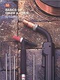 Basics of GMAW-GTAW Welding, Gas Metal Arc Welding, Gas Tungsten Arc Welding, Beard, Richard, 0896062864