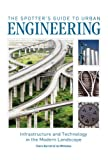 img - for The Spotter's Guide to Urban Engineering: Infrastructure and Technology in the Modern Landscape book / textbook / text book