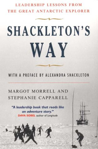 Shackleton S Way Leadership Lessons From The Great Antarctic Explorer Amazon Co Uk Morrell Margot Morrell Margot Capparell Stephanie Shackleton Preface Alexandra Morrell Margot Morrell Margot 9781857882117 Books
