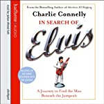 In Search of Elvis: A Journey to Find the Man Beneath the Jumpsuit | Charlie Connelly