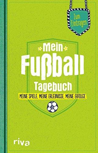 Mein Fußball Tagebuch  Meine Spiele Meine Erlebnisse Meine Erfolge