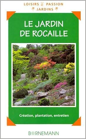 Le jardin de rocaille : Création, plantation, entretien: Amazon.co ...