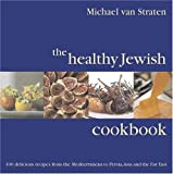 The Healthy Jewish Cookbook: 100 Delicious Recipes from the Mediterranean to Persia, Asia and the Far East