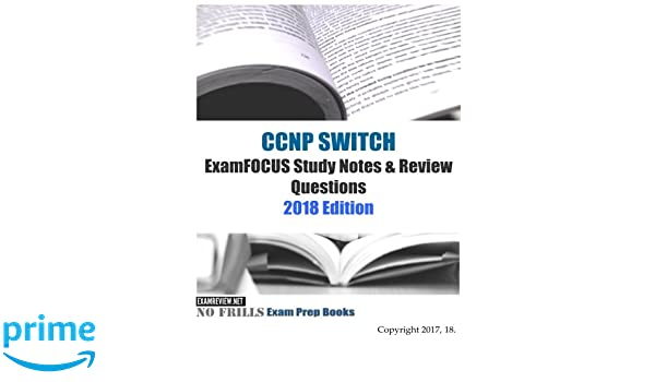 CCNP SWITCH ExamFOCUS Study Notes & Review Questions 2018 ...