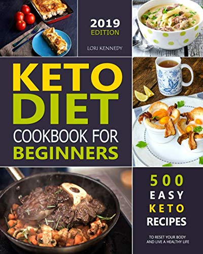 Keto Diet Cookbook For Beginners: 500 Easy Keto Recipes to Reset Your Body and Live a Healthy Life ( 2019 Edition )
