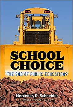 School Choice: The End of Public Education?: Mercedes K. Schneider ...
