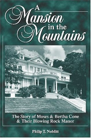 A Mansion in the Mountains: The Story of Moses and Bertha Cone and Their Blowing Rock - Shops In Blowing Rock