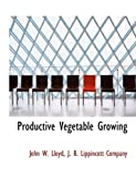 Productive Vegetable Growing, John W. Lloyd, 1140464302